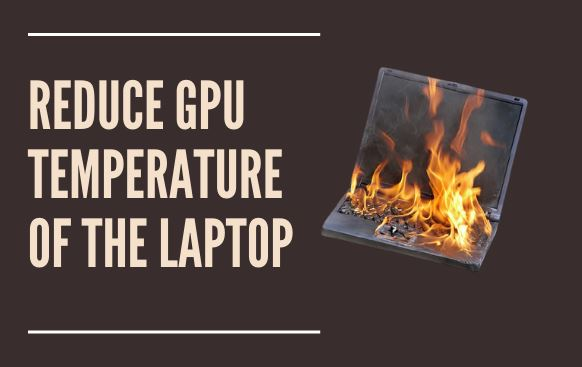 How to reduce GPU temperature of a laptop