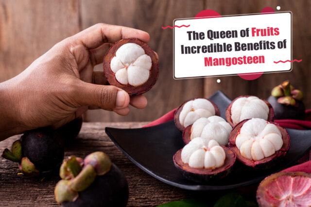 The Queen of Fruits Incredible Benefits of Mangosteen