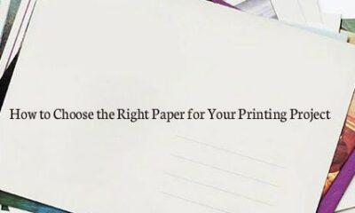 How To Choose The Right Paper For Printing?