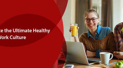 Tips to Create the Ultimate Healthy Work Culture