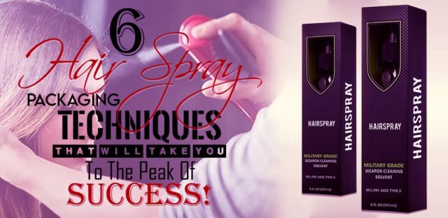 6 Hair Spray Packaging Techniques that will take you to the Peak of Success