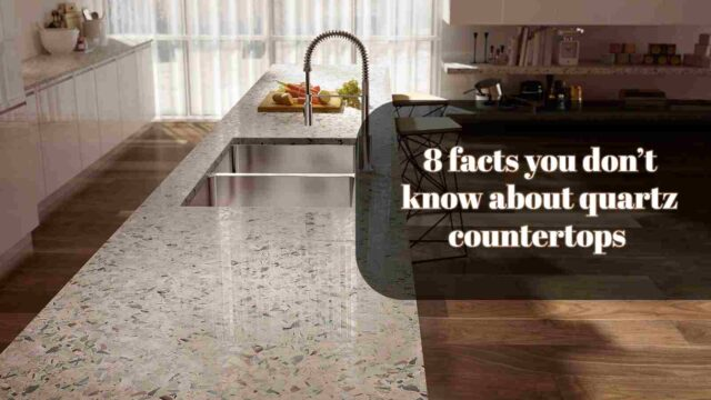 8 facts you don't know about quartz countertops