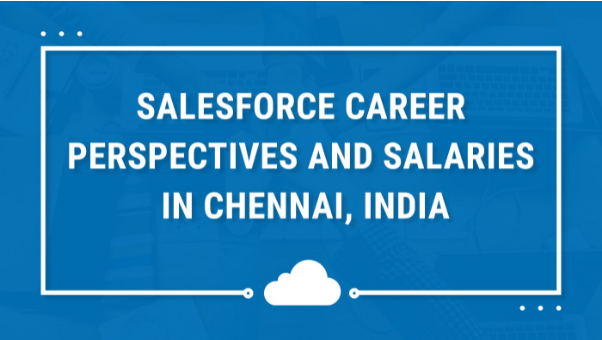 Salesforce career perspectives and salaries in Chennai, India